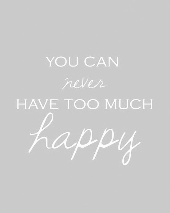 you-can-never-have-too-much-happy