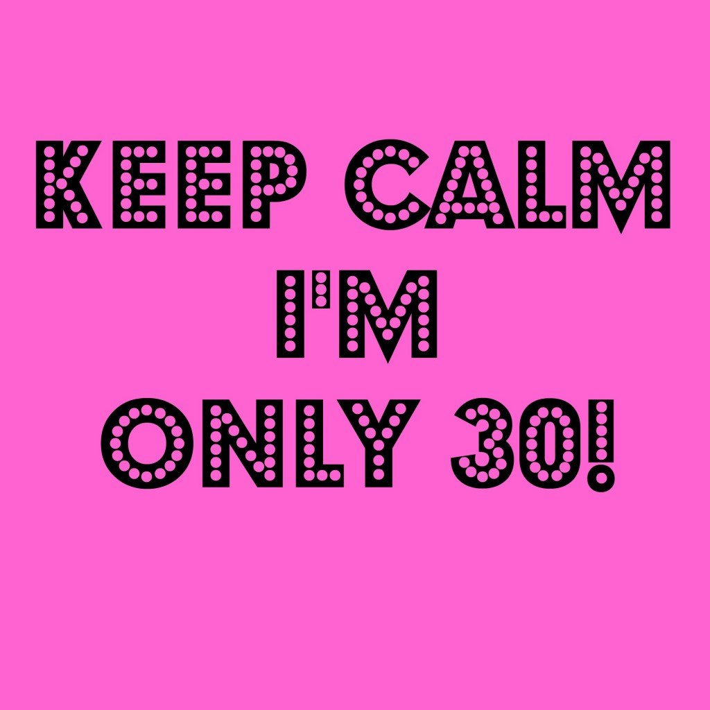 keep-calm-i'm-only-30