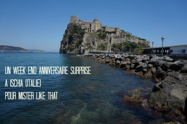 week end surprise anniversaire / Ischia italie du sud / + sur withalovelikethat.fr