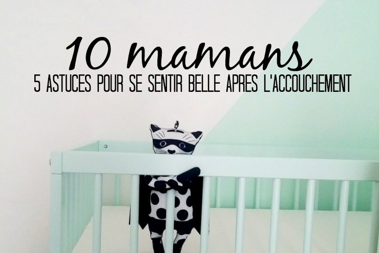 Astuces Après L'accouchement 10 Mamans Se Sentir 5 Belle Pour 0paqSERnq