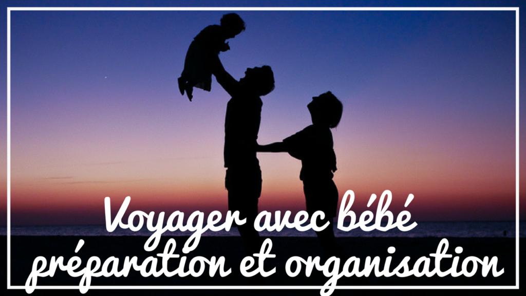 voyager avec une bébé de 18 mois / 2 ans : la préparation et l'organisation sur place