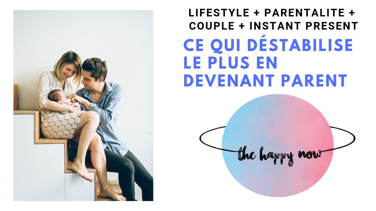 ce qui destabilise le plus en devenant parents sur The Happy Now