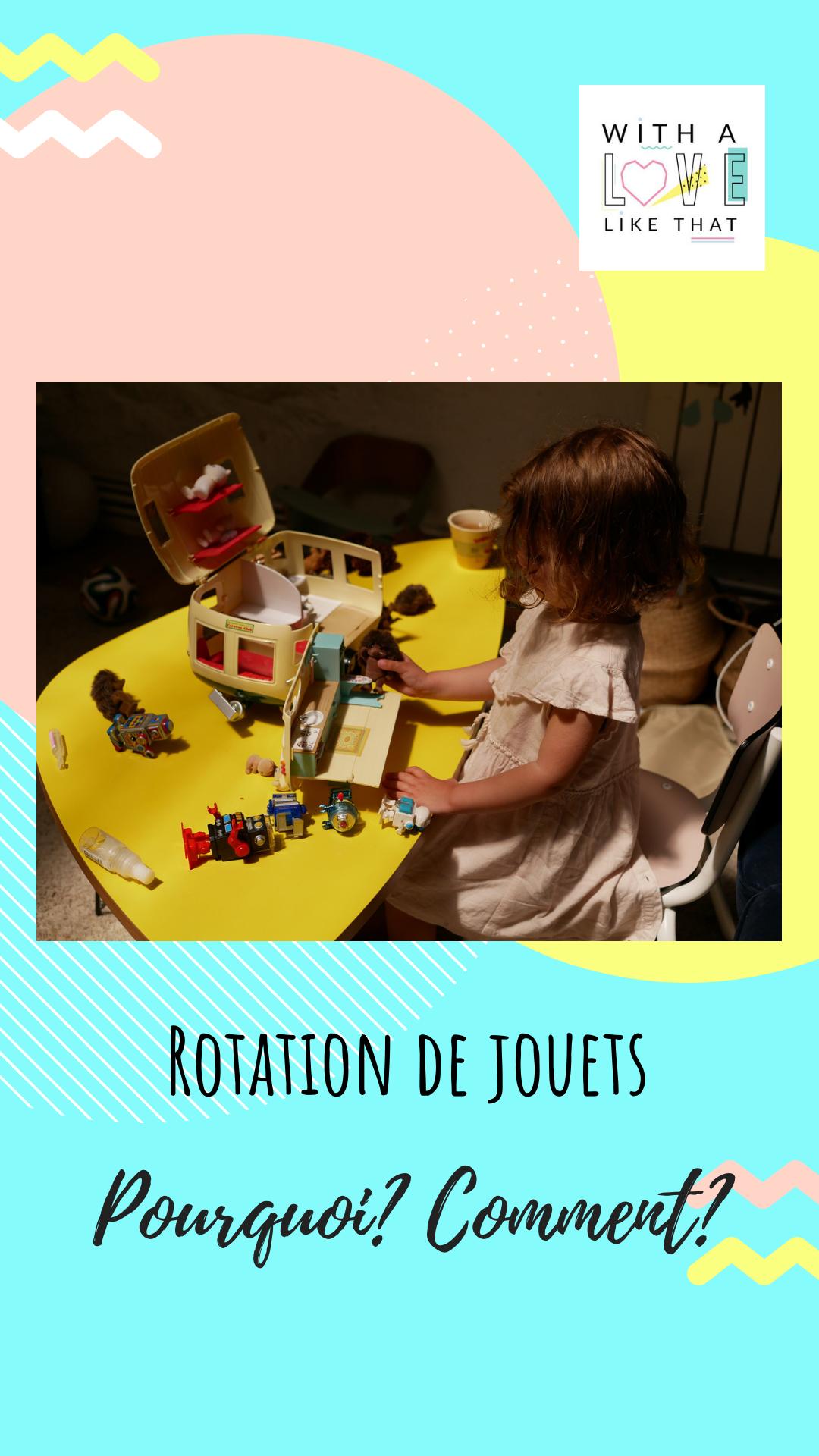 Rotation de jouets, minimalisme enfant . Pourquoi, comment?