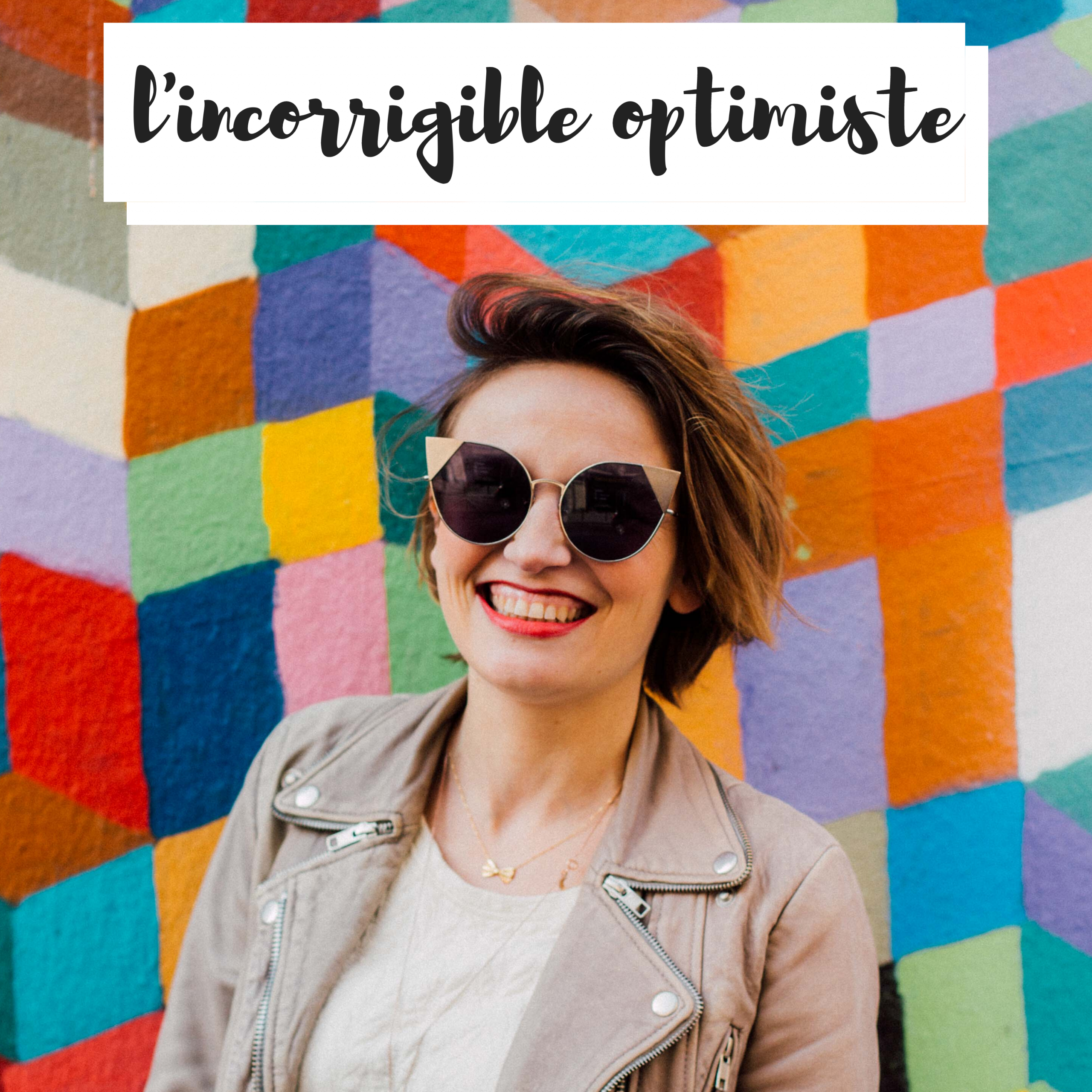 incorrigible optimiste podcast