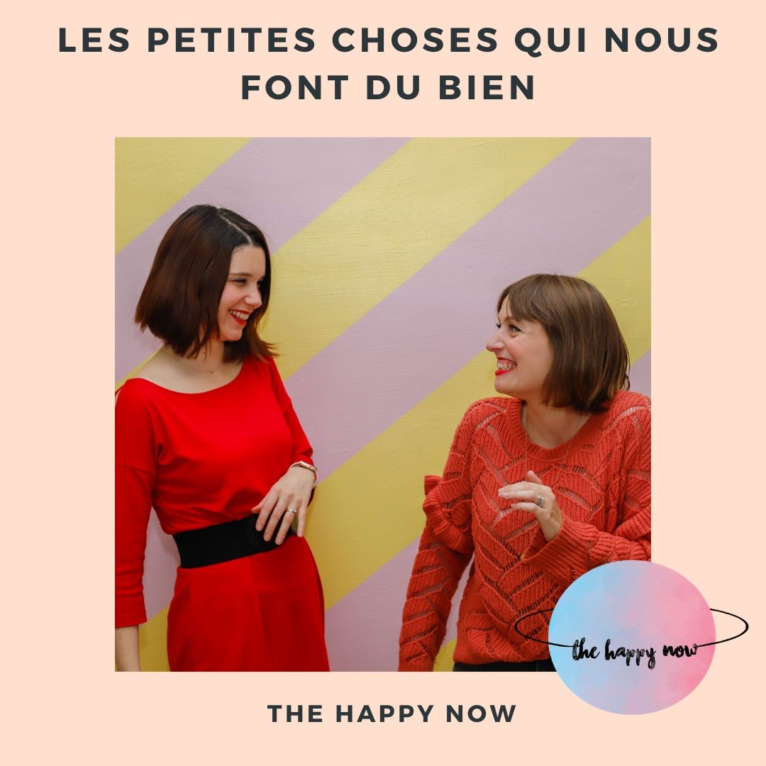 ces petites choses qui nous font du bien / podcast The happy now