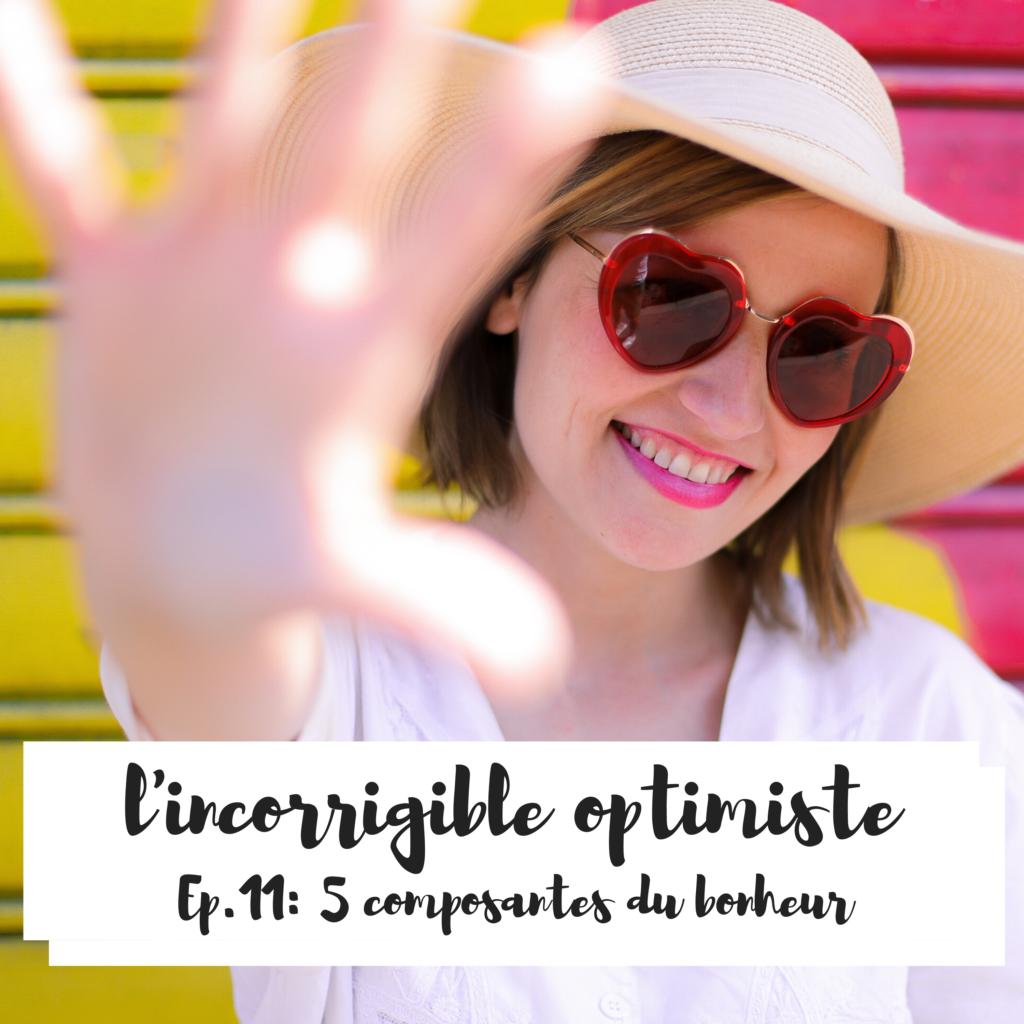 5 composantes du bonheur - le podcast l'incorrigible optimiste pour être heureux maintenant