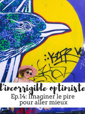 podcast incorrigible optimiste : imaginer le pire pour aller mieux