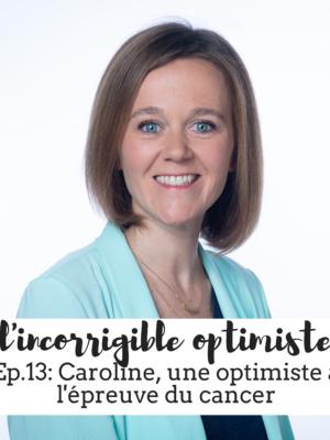 Optimiste à l'épreuve du cancer -podcast l'incorrigible optimiste